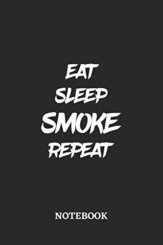 Eat Sleep Smoke Repeat Notebook: 6x9 inches - 110 lined pages • Greatest accessory for the best • Gift, Present Idea