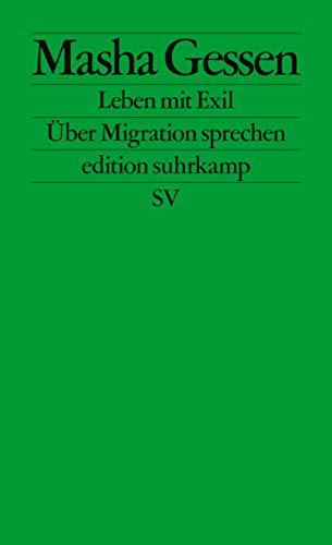 Leben mit Exil: Über Migration sprechen (edition suhrkamp)