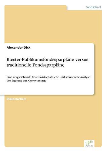 Riester- Publikumsfondssparpläne versus traditionelle Fondssparpläne: Eine vergleichende finanzwirtschaftliche und steuerliche Analyse der Eignung zur Altersvorsorge