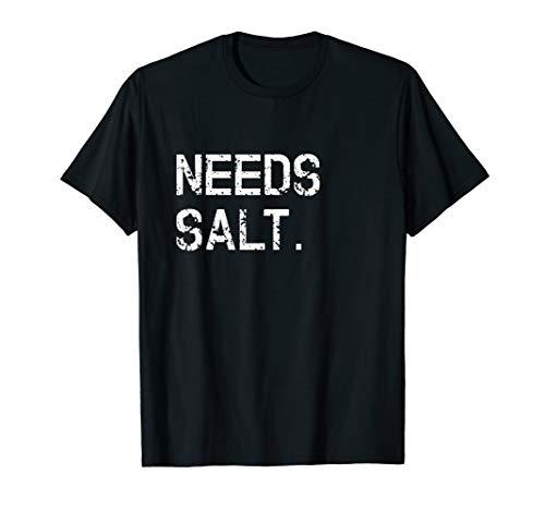 Needs Salt Shirt Funny Cooking Chef Gift T-Shirt