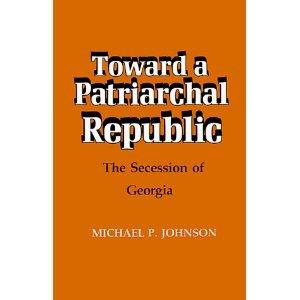 Toward a Patriarchal Republic: The Secession of Georgia 0807102709 Book Cover