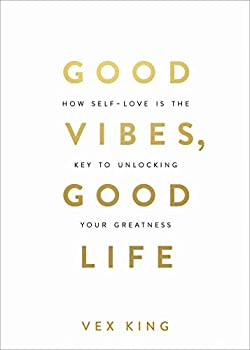 Good Vibes Good Life  How Self-Love Is the Key to Unlocking Your Greatness