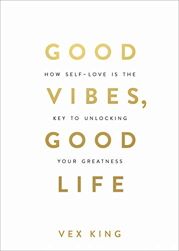 Good Vibes, Good Life: How Self-Love Is the Key to Unlocking Your Greatness (English Edition)