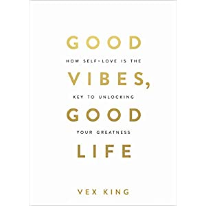 Good Vibes, Good Life: How Self-Love Is the Key to Unlocking Your Greatness Kindle Edition