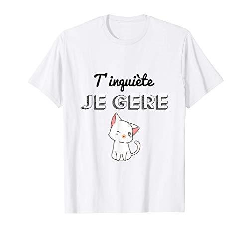 T'inquiète Je Gère, Humour chat kawaii femme T-Shirt