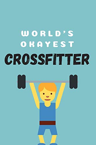 World's okayest crossfitter | Notebook: Crossfit gifts for men and women | Lined notebook/journal/logbook