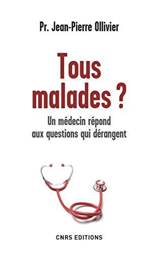 Tous Malades Un Medecin Repond Aux Questions Qui Derangent