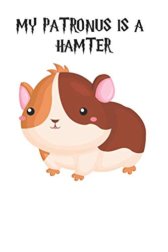 My Patronus Is A Hamter: Cute Hamter Lovers Journal / Notebook / Diary / Birthday Gift (6x9 - 110 Blank Lined Pages)