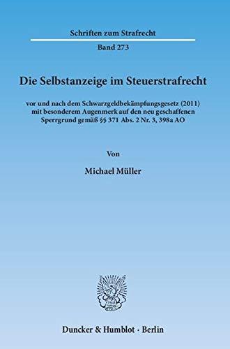 Die Selbstanzeige im Steuerstrafrecht: vor und nach dem Schwarzgeldbekämpfungsgesetz (2011) mit besonderem Augenmerk auf den neu geschaffenen ... 2 Nr. 3, 398a AO. (Schriften zum Strafrecht)