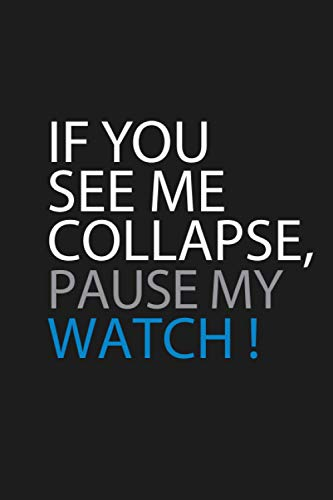 If You See Me Collapse Pause My Watch !: Triathlon Bike/Running Funny Spor - Great Gift Idea With Funny Saying On Cover, Coworkers (120 Pages, Lined Blank 6