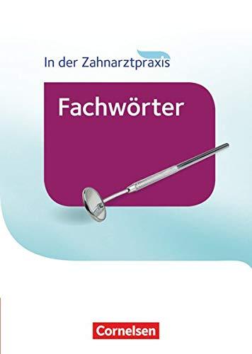 Zahnmedizinische Fachangestellte - Fachwörter in der Zahnarztpraxis - 2016: Wörterbuch