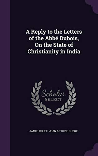 A Reply to the Letters of the ABBE DuBois, on the State of Christianity in India
