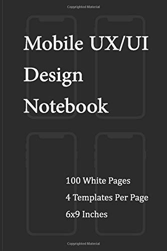Mobile UX/UI Design Notebook: App Mobile Wireframe Sketchpad User Interface Experience Application Development Note Book Developers App Mock Ups 6 x 9 Inches With 100 Pages (Black Cover)