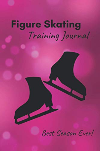 Compare Textbook Prices for Figure Skating Training Journal: Training log SPECIFIC TO FIGURE SKATING – pink cover – inspiring notebook with prompts to track practices, record ... the best season ever 6x9, 230 pages  ISBN 9798597378626 by Passion, Ice Skating
