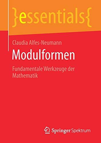 Modulformen: Fundamentale Werkzeuge der Mathematik (essentials)