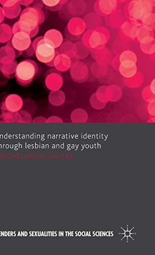 Understanding Narrative Identity Through Lesbian and Gay Youth (Genders and Sexualities in the Social Sciences)
