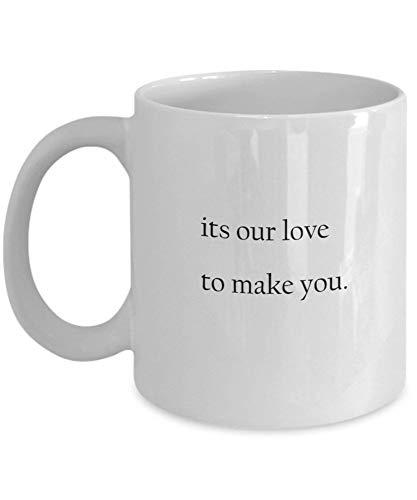 Tazas de café Es nuestro amor hacerte regalos para el día de la madre Tazas divertidas y novedosas de regalo de 11 onzas