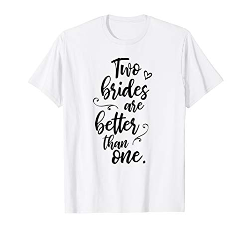 Two Brides are Better than one - Lesbian Wedding Gay Pride T-Shirt