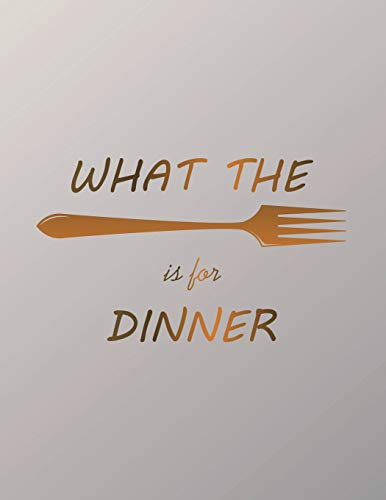 What The Is For Dinner: Fork 54 Week Food Planner amp Grocery List to Track and Plan Your Meals Weekly  Food Diary Journal and Meal Prep Planner Meal Prepping Made Easy Notebooks Volume 13