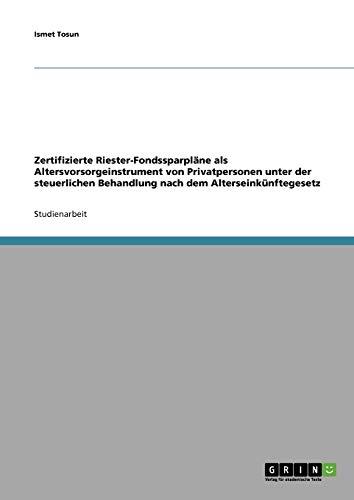 Zertifizierte Riester-Fondssparpläne als Altersvorsorgeinstrument von Privatpersonen unter der steuerlichen Behandlung nach dem Alterseinkünftegesetz