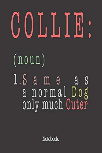 Collie (noun) 1. Same As A Normal Dog Only Much Cuter: Notebook