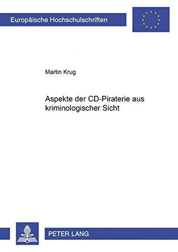 Aspekte der CD-Piraterie aus kriminologischer Sicht (Europäische Hochschulschriften Recht / Reihe 2: Rechtswissenschaft / Series 2: Law / Série 2: Droit, Band 3023)