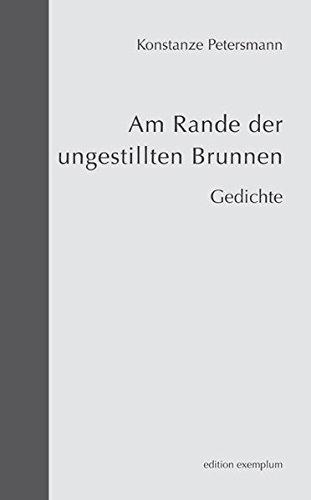 Am Rande der ungestillten Brunnen: Gedichte (Edition Exemplum)