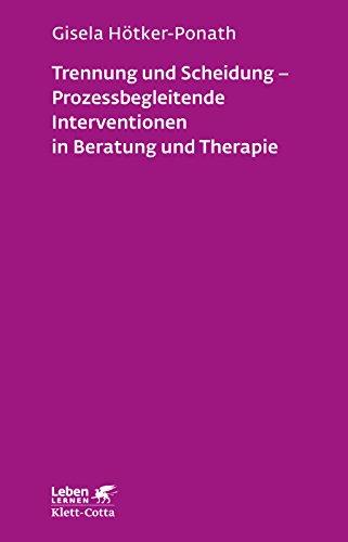 Trennung und Scheidung - Prozessbegleitende Intervention in Beratung und Therapie (Leben lernen)