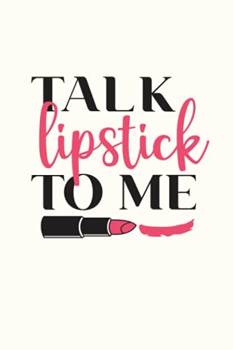 Talk Lipstick to Me - for Makeup Artists and Sales - 120 Pages 6X9 Journal White Paper Notebook: 6x9 Notebook 120 Pages Journal | Crazy Makeup Lady