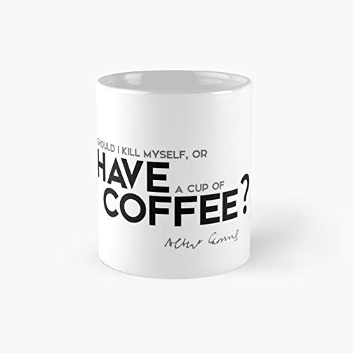 Should I Kill Myself Or Have A Cup of Coffee - Albert Camus Classic Mug Unique Gift Ideas for Her from Daughter Son Cool Novelty Cups 11 Oz.