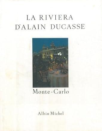 La riviera dAlain Ducasse. Recettes au fil du temps.