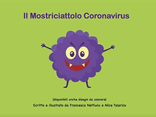 Il mostriciattolo Coronavirus: come raccontare il Covid ai bambini in età prescolare (Libri per bambini)