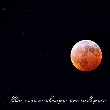 The Moon Sleeps in Eclipse