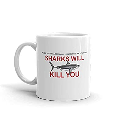 What Doesn't Kill You Makes You Stronger Except Sharks Funny Novelty Humor 11oz White Ceramic Glass Coffee Tea Mug Cup
