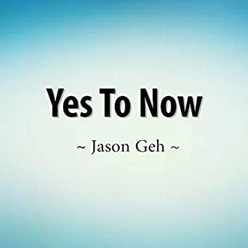 Yes to Now