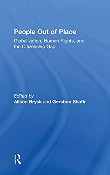 People Out of Place: Globalization, Human Rights and the Citizenship Gap