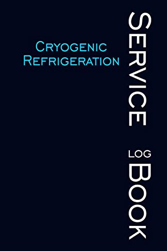 Cryogenic Refrigeration Service Log Book: 6x9' 120 Pages Cost Book Log book notebook technical serviseother essentials with this compact log book  maintenance costs, repairs