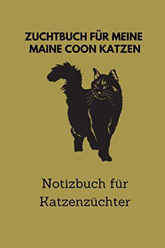 Zuchtbuch für meine Maine Coon Katzen: 6x9 Notizbuch für über 50 Eintragungen, alle Nachwüchse und Kreuzungen Ihrer Katzen im Blick, ideales Buch für Katzenzüchter, auch als Geschenk geeignet