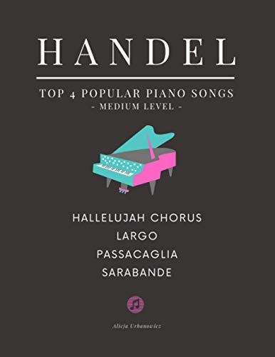 HANDEL - TOP 4 - Popular Piano Songs - medium level - Hallelujah Chorus, Largo, Passacaglia, Sarabande: Famous Popular Classical Music Book. Play 4 of ... Tutorial, BIG Notes, Keyboard, church organ