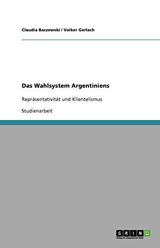 Das Wahlsystem Argentiniens: Repräsentativität und Klientelismus