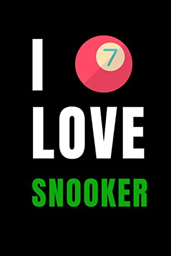 I Love Snooker: Blank Lined Funny Gag Journal, Sarcastic Joke, Humor, and Sport, Cool Stuff Gift for Men and Boy Snooker Lovers or Players