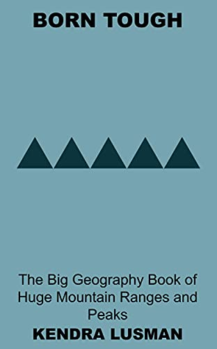 Born Tough: The Big Geography Book of Huge Mountain Ranges and Peaks (English Edition)