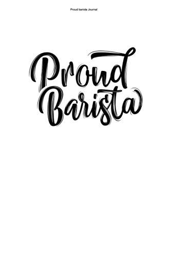 Proud barista Journal: 100 Pages | Lined Interior | Espresso Cafe Funny Training Job Barista Coffee Baristas Caffeine