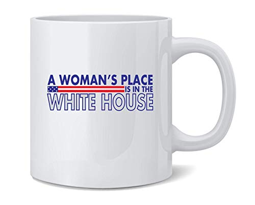 shenguang A Womans Place is in The White House Political Ceramic Coffee Agresser Tea Cup Fun Novelty Gift 12 oz