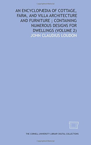 An encyclopædia of cottage, farm, and villa architecture and furniture ; containing numerous designs for dwellings (Volume 2)