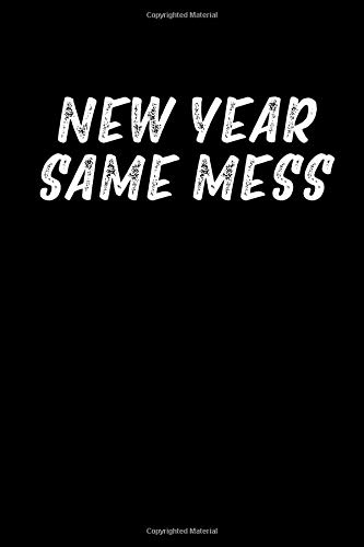 New Year Same Mess: A Blank Lined 120 Page 6X9 Journal For A Happy New Year