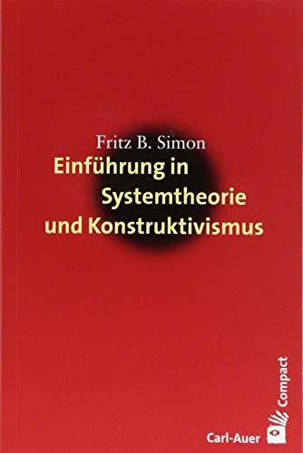 Einführung in Systemtheorie und Konstruktivismus (Carl-Auer Compact)