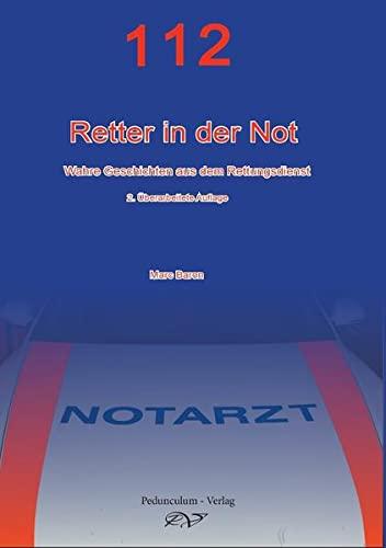 112-Retter in der Not: Wahre Geschichten aus dem Rettungsdienst: Wahre Geschichten eines Notarztes