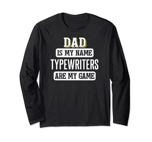 Dad Is My Name, Typewriters Are My Game Long Sleeve T-shirt, Blac