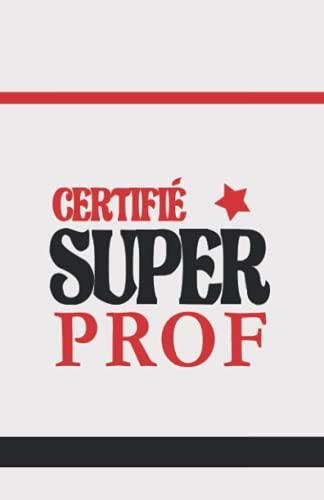 Carnet de notes Certifié SUPER PROF - Carnet 104 pages format A5 - cadeau de départ, de remerciement, école